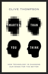 Clive Thompson: Smarter Than You Think - How Technology is Changing Our Minds for the Better