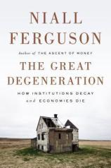 Niall Ferguson: The Great Degeneration - How Institutions Decay and Economies Die