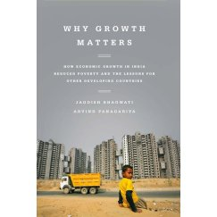 Why Growth Matters - How Economic Growth in India Reduced Poverty and the Lessons for Other Developing Countries